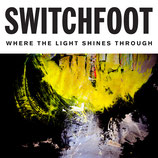 SWITCHFOOT : Where The Light Shines Through
