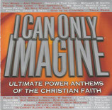 I Can Only Imagine : Ultimate Power Anthems Of The Christian Faith (2-CD)