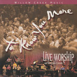 Willow Creek Music : To Know You More (Live Worship At Willow Creek)