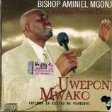 Bishop Aminiel Mgonja - Arusha Praise Centre : Uweponj Mwako