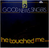 Good News Singers - He touched me