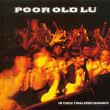 Poor Old Lu - In Their Final Perfomance CD anfragen!
