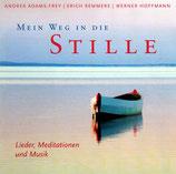 Mein Weg in die Stille : Lieder, Meditationen und Musik (Andrea Adams-Frey, Erich Remmers, Werner Hoffmann)