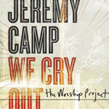 Jeremy Camp - We Cry Out : The Worship Project