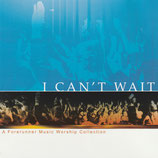 I Can't Wait - A Forerunner Music Worship Collection