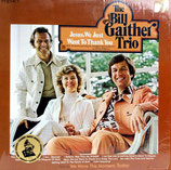 Bill Gaither Trio - Jesus, We Just Want To Thank You