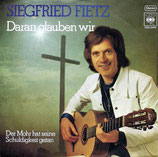 Siegfried Fietz - Daran glauben wir / Der Mohr hat seine Schuldigkeit getan