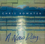 Chris Bowater - A New Day