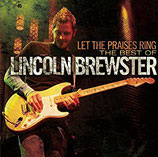 Lincoln Brewster - Let The Praises Ring : The Best of Lincoln