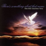 Bill Gaither Trio - There's Something About That Name