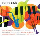 Play like David (Lothar Kosse, Phil Keaggy, Andreas Gundlach, Michael Schlierf, Ralf Gustke, Justo Almario, u.a.)