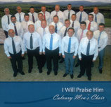 Calvary Men's Choir - I Will Praise Him