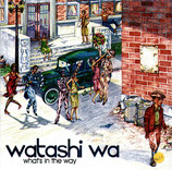 WATASHI WA - What's In The Way