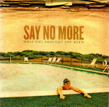 SAY NO MORE - What You Thought You Knew