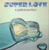 SUPER LOVE - A Super Kinda Feelin'