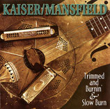 Kaiser / Mansfield - Traimed and Burnin & Slow Burn 2-CD