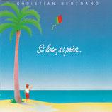 Christian Bertrand - Si loin, si près ...