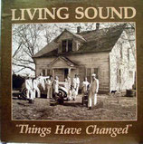 Living Sound -  Things Have Changed