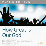 How Great Is Our God ; Die schönsten internationalen Lobpreissongs 1 (Platin Edition)