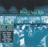 Worship Together Live 2001 : Pour Over Me