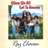 Roy Chacon - When We All Get To Heaven