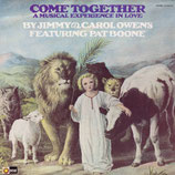 Come Together Singers : - Come Together - A Musical Experience in Love by Jimmy & Carol Owens featuring PAT BOONE (1974)