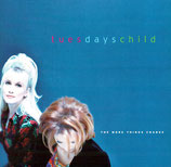 Tuesday Child - The More Things Change