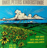 Onkel Peters Kinderstunde - Wir sind des Heilands Himmelsblumen