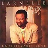 Larnelle Harris - Unbelievable Love