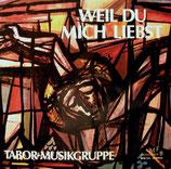Tabor Musikgruppe & Tabor-Männerchor - Weil Du mich liebst