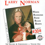 Larry Norman - White Blossoms From Black Roots 30 Years ; The History & Chronology - Volume One