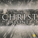For Christ Alone - A Unique Worship Experience For God's Family
