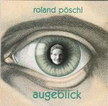 Roland Pöschl - Augeblick