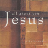 Chris Bowater - All About You Jesus