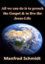 Manfred Schmidt - All we can do is to preach the Gospel & to live the Jesus-Life