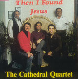 Cathedrals - Then I Found Jesus