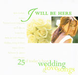 I Will Be Here - 25 of today's best Wedding & Love Songs (D-CD)