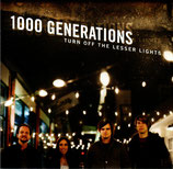 1000 GENERATIONS - Turn Off The Lesser Things