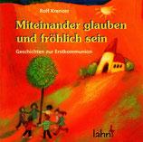 Rolf Krenzer - Miteinander glauben und fröhlich sein : Geschichten zur Erstkommunion