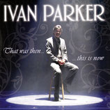 Ivan Parker - That Was Then ...This Is Now