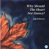Jeff Johnson - Why Should The Heart Not Dance?