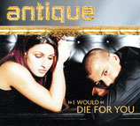 ANTIQUE - I Would Die For You (Maxi-CD mit 4 Tracks)