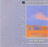 Songs of The Vineyard 2 : Worship - You Are Here