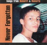 Demetri - Never Forgotten ; Songs from Demetri & Damaris