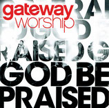 Gatewayworship : God Be Praised