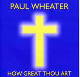Paul Wheater - How Great Thou Art