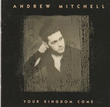 Andrew Mitchell - Your Kingdom Come