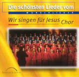 Wir singen für Jesus Chor - Die schönsten Lieder