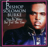 Solomon Burke - Not By Water But Fire