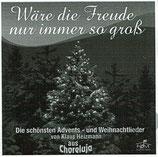 Wäre die Freude nur immer so gross - Die schönsten Advents-und Weihnachtslieder von Klaus Heizmann aus Choreluja